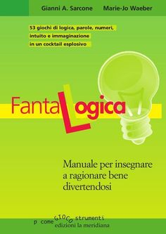 FantaLogica by edizioni la meridiana - Issuu Social Service Jobs, Social Services, Effective Study Tips, Math 2, Math Humor, School Play, Teaching Methods, Italian Language, Problem Solving