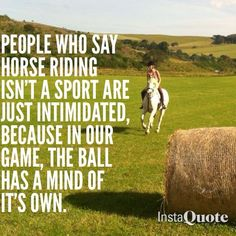 Horse quotes people who say horse riding isn't a sport are just intimidate - Horses Funny - Funny Horse Meme - - Horse quotes people who say horse riding isn't a sport are just intimidated because in our game the ball has a mind of it's own. Equine Quotes, Equestrian Quotes, Equestrian Problems, Horse Meme, Funny Horses, Funny Horse Quotes, Horse Girl Quotes, Horse Humor, Horse Facts
