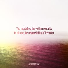 ::You must drop the victim mentality to pick up the responsibility of freedom:: Victim Mentality, The Victim, Take A Hint, Christine Caine, Picture Places, Walk By Faith, Praise And Worship, The More You Know, Faith Quotes
