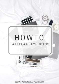 How To: Take Flat-Lay Photos | Fashionable Youth