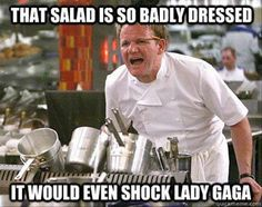 OH Chef Ramsay, I love you and your quirky sayings.  :)