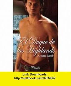 El duque de las Highlands (9788496952386) Arnette Lamb , ISBN-10: 849695238X  , ISBN-13: 978-8496952386 ,  , tutorials , pdf , ebook , torrent , downloads , rapidshare , filesonic , hotfile , megaupload , fileserve