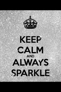 """""""Keep calm and always sparkle"""""""