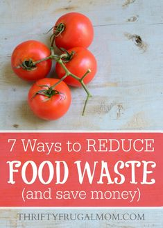 7 Ways to Reduce Food Waste - What a great way to save money and live more green too! I hate throwing out food!