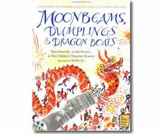 Moonbeams, Dumplings and Dragon Boats by Nina Simonds, Leslie Swartz, and The Children's Museum, Boston. Chinese New Year books for children.