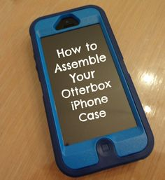 How to Assemble Your Otterbox iPhone Case