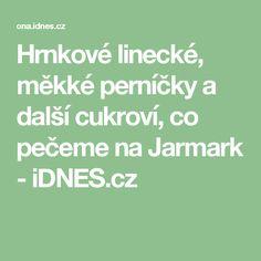 Hrnkové linecké, měkké perníčky a další cukroví, co pečeme na Jarmark - iDNES.cz