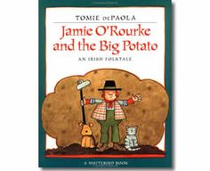 Jamie O'Rourke and the Big Potato by Tomie de Paola. St. Patrick's Day books for children.  http://www.apples4theteacher.com/holidays/st-patricks-day/kids-books/jamie-orourke-and-the-big-potato.html