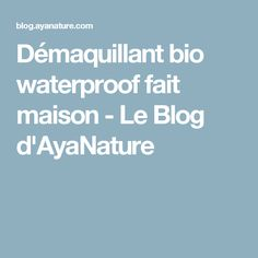 Démaquillant bio waterproof fait maison - Le Blog d'AyaNature