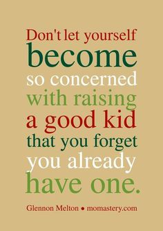 this is really good advice. When I think back to when my boys were growing up, I cannot believe the things that I thought were sooo important and ended up not mattering at all Great Quotes, Quotes To Live By, Me Quotes, Funny Quotes, Inspirational Quotes, Motivational Quotes, Family Quotes, Happy Quotes, The Words