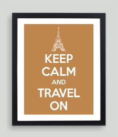 8x10 Keep Calm and Travel On Art Print - Customized in Any Color Personalized Typography Funny Vacation Gift. $19.00, via Etsy.