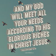 And my God will meet all your needs according to his glorious riches in Christ Jesus. Encouraging Bible Verses, Scripture Art, Scriptures, Encouragement Quotes, Bible Quotes, Revelation 19 16, Jesus Freak, God First, Word Of God