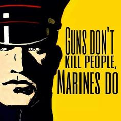 I almost feel weird pinning this because I'm totally against the gun proliferation in this country, especially with states adopting open carry laws (insane! But this, for some reason, makes me think - hell yeah. Because when the going gets tough, they Marine Quotes, Usmc Quotes, Military Quotes, Military Humor, Military Life, Marine Corps Recruiting, Marine Corps Humor, Us Marine Corps, Once A Marine