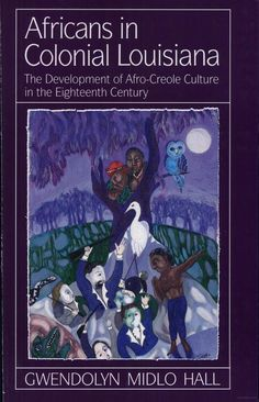 Africans in Colonial Louisiana: The Development of Afro-Creole Culture in ... - Gwendolyn Midlo Hall - Google Books