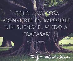 ... Paulo Coelho. Sólo una cosa convierte en imposible un sueño: el miedo a fracasar.
