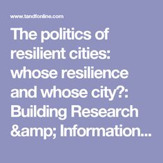 The politics of resilient cities: whose resilience and whose city?: Building Research & Information: Vol 42, No 2