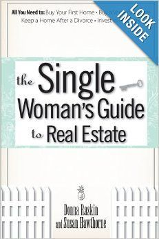 The Single Woman's Guide To Real Estate: All You Need to Buy Your First Home, Buy a Vacation Home, Keep a Home After a Divorce, Invest in Property real estate investing, investing in real estate