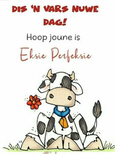 Good Morning Messages, Good Morning Wishes, Good Morning Quotes, Lekker Dag, Cartoon Cow, Afrikaanse Quotes, Goeie More, Morning Blessings, Soul Quotes