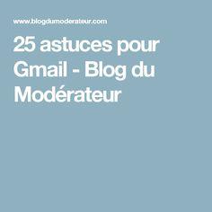 25 astuces pour Gmail - Blog du Modérateur