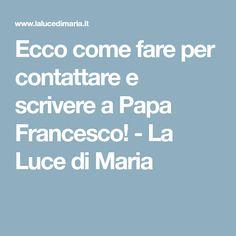 Ecco come fare per contattare e scrivere a Papa Francesco! - La Luce di Maria