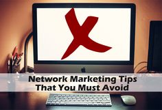 Network Marketing Tips That You Must Avoid