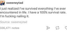 Even though I claim everything kills me