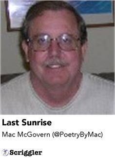 Last Sunrise by Mac McGovern (@PoetryByMac) https://scriggler.com/detailPost/story/54267