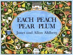 """""""Each Peach Pear Plum"""" by Allan Ahlberg, Janet Ahlberg.  Each peach, pear plum.  I spy Tom Thumb!"""""""