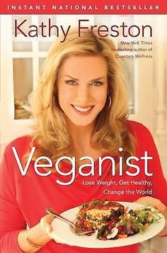 Veganist : Lose Weight, Get Healthy, Change the World by Kathy Freston HARDCOVER