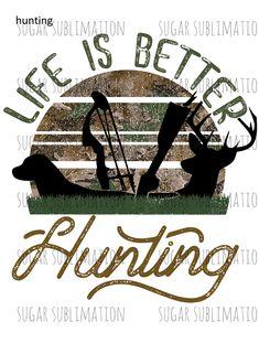 Life is Better Hunting - deer - blind - ducks - sublimation .-Life is Better Hunting – deer – blind – ducks – sublimation transfer Life is Better Hunting – deer – blind – ducks – sublimation transfer – -