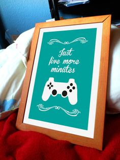 Gamer - Just five more minutes - A4 print.....I can make that with PS3 controller
