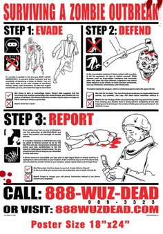 """Zombie Survival Poster     Get your Zombie Outbreak Survival poster today and be prepared for the coming Zombie apocalypse!    This poster gives you the information you need to survive and to be prepared for the inevitable zombreak outbreak. Remember Evade, Defend, Report! This poster is a huge 18""""x24"""" and will look great in your home, office, dorm room or cubicle."""