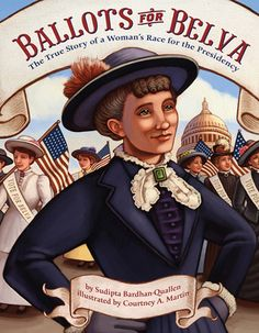 """Ballots For Belva: The True Story Of A Woman's Race For The Presidency"" by Sudipta Bardhan-Quallen & Courtney A.E. Martin ... #LibraryLoans"