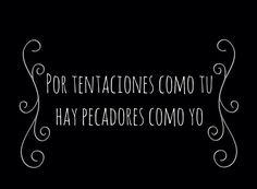 〽️Por tentaciones como tu, hay pecadores como yo...