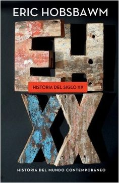 Historia del siglo XX, de Eric Hobsbawm. Una obra imprescindible para comprender el Siglo XX, de la mano del gran historiador de nuestra época, Eric Hobsbawm.