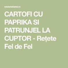 CARTOFI CU PAPRIKA SI PATRUNJEL LA CUPTOR - Rețete Fel de Fel