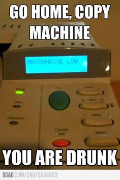 go home copy machine you are drunk