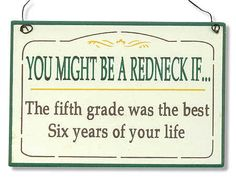 Not sure that this would make a good wall sign decoration thing, but I think rednecks are hilarious.