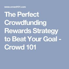 The Perfect Crowdfunding Rewards Strategy to Beat Your Goal - Crowd 101