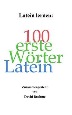 Latein lernen: Die ersten 100 Wörter Latein: (Nicht nur) für Einsteiger