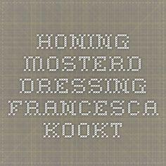 Honing mosterd dressing - Francesca Kookt