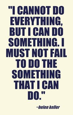 Helen Keller #quote #inspiration #helenkeller I cannot do everything but I can do something.