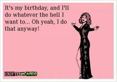 Happy Birthday to ME! It's my birthday!!!!!!