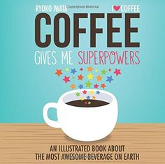 Coffee Gives Me Superpowers: An Illustrated Book about the Most Awesome Beverage on Earth by Ryoko Iwata http://www.amazon.com/dp/1449460836/ref=cm_sw_r_pi_dp_vPXMvb10ZX6YC