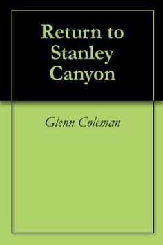 Return to Stanley Canyon by Glenn Coleman. $9.59. 276 pages
