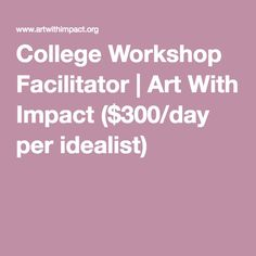 College Workshop Facilitator | Art With Impact ($300/day per idealist)