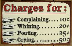 Charges for Complaining 10 cents Whining Pouting TIN SIGN metal funny no 50 OHW