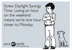 It's coming. as much as you might hate it. Get your dog ready for the change too. Dog Humor, Daylight Savings Time, It's Coming, Your Ecards, E Cards, Funny Dogs, Your Dog, You Got This