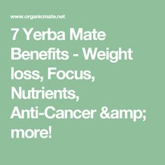 7 Yerba Mate Benefits - Weight loss, Focus, Nutrients, Anti-Cancer & more!