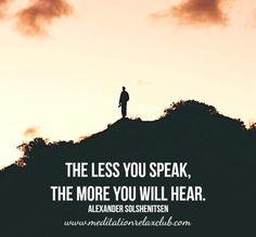 The less you speak, the more you will hear...  www.meditationrelaxclub.com